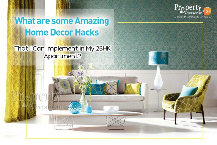 What Are Some Amazing Home Decor Hacks That I Can Implement In My 2bhk Apartment