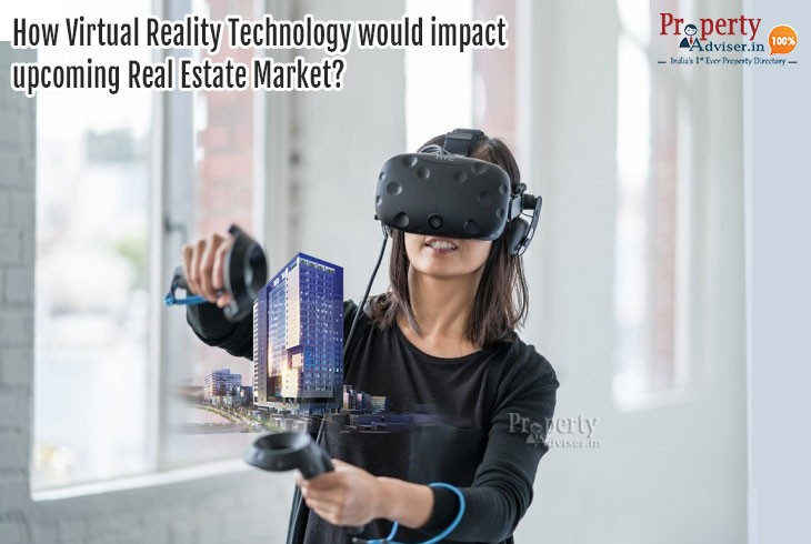 How Virtual Reality Technology would impact the upcoming Real Estate Market?