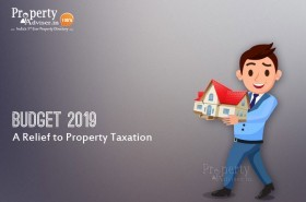 Budget 2019 Highlights - A Relief to Property Taxation